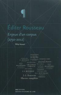 Editer Rousseau : enjeux d'un corpus (1750-2012)