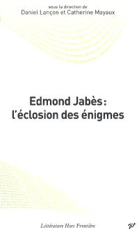 Edmond Jabès : l'éclosion des énigmes : actes du colloque de Cerisy, août 2003