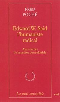 Edward W. Said, l'humaniste radical : aux sources de la pensée postcoloniale