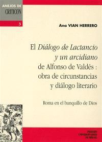 El Dialogo de lactancio y un arcidiano de alfonso de Valdés : obra de circunstancias y dialogo literario : Roma en el banquillo de dios