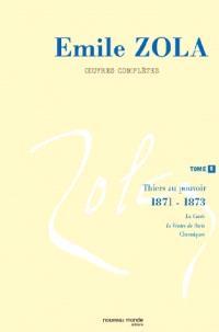 Emile Zola : oeuvres complètes. Volume 5, Thiers au pouvoir (1871-1873)