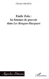 Emile Zola, les femmes de pouvoir dans Les Rougon-Macquart