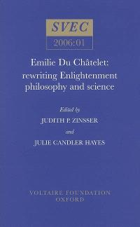 Emilie Du Châtelet : rewriting enlightenment philosophy and science