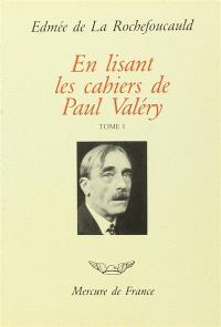 En lisant les cahiers de Paul Valéry. Volume 1, Tomes I à X (1894 à 1925) : des années obscures à l'Académie française