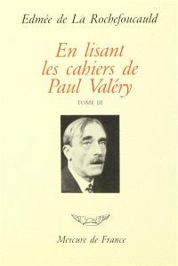 En lisant les cahiers de Paul Valéry. Volume 3, Tomes XXI à XXIX (1938 à 1945) : les sept dernières années