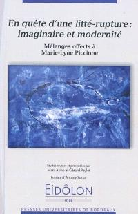 En quête d'une litté-rupture : imaginaire et modernité : mélanges offerts à Marie-Lyne Piccione