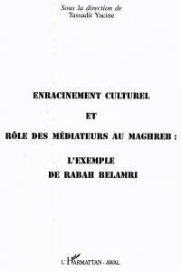Enracinement culturel et rôle des médiateurs au Maghreb : l'exemple de Rabah Belamri : actes du colloque du 29 février 1996, Maison des sciences de l'homme