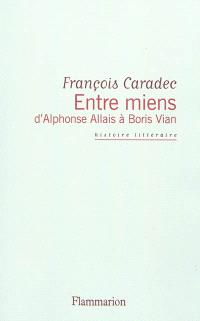 Entre miens, d'Alphonse Allais à Boris Vian