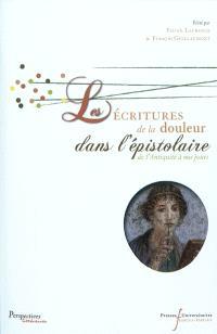 Epistulae antiquae. Volume 6, Les écritures de la douleur dans l'épistolaire : de l'Antiquité à nos jours