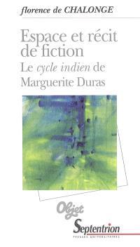 Espace et récit de fiction : le cycle indien de Marguerite Duras