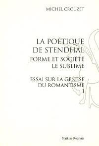 Essai sur la genèse du romantisme. Volume 1, La poétique de Stendhal : forme et société, le sublime