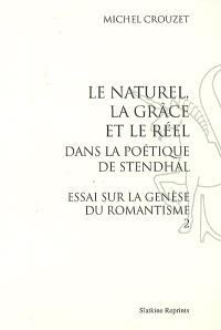 Essai sur la genèse du romantisme. Volume 2, Le naturel, la grâce et le réel dans la poétique de Stendhal