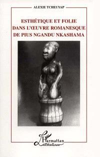 Esthétique et folie dans l'oeuvre romanesque de Pius Ngandu Nkashama