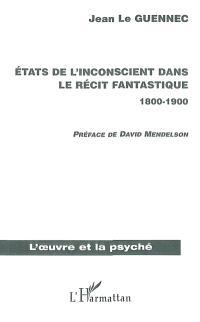 Etats de l'inconscient dans le récit fantastique, 1800-1900