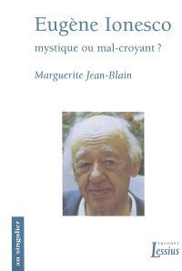 Eugène Ionesco : mystique ou mal-croyant ?
