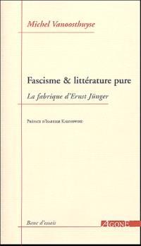 Fascisme et littérature pure : La fabrique d'Ernst Jünger