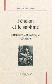 Fénelon et le sublime : littérature, anthropologie, spiritualité
