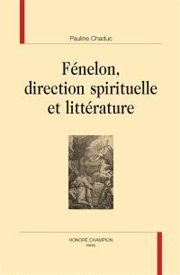 Fénelon, direction spirituelle et littérature