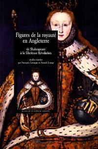Figures de la royauté en Angleterre : de Shakespeare à la glorieuse révolution