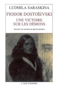 Fiodor Dostoïevski : une victoire sur les démons