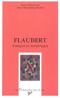 Flaubert : éthique et esthétique