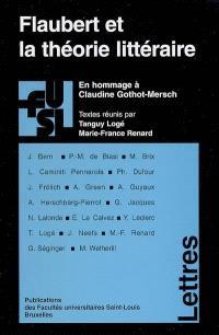 Flaubert et la théorie littéraire : en hommage à Claudine Gothot-Mersch