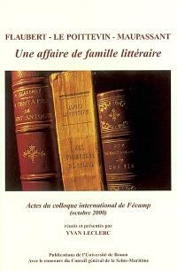 Flaubert, Le Poittevin, Maupassant : une affaire de famille littéraire : actes du colloque, Fécamp, 27-28 octobre 2000