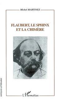 Flaubert, le sphinx et la chimère : Flaubert lecteur, critique et romancier d'après sa Correspondance