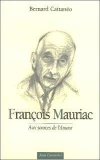 François Mauriac : aux sources de l'amour