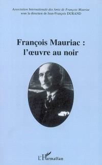 François Mauriac : l'oeuvre au noir