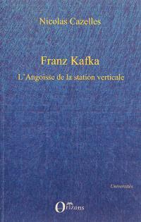 Franz Kafka : l'angoisse de la station verticale; Suivi de Le drapeau de Robinson