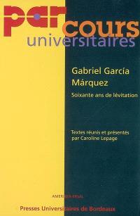 Gabriel Garcia Marquez, soixante ans de lévitation : actes de la journée d'étude du 10 mars 2006