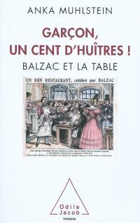 Garçon, un cent d'huîtres ! : Balzac et la table