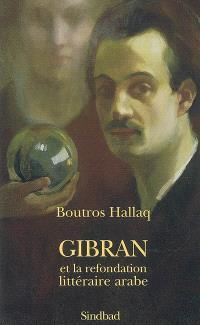 Gibran et la refondation littéraire arabe : Bildungsroman, écriture prophétique, transgénérisme