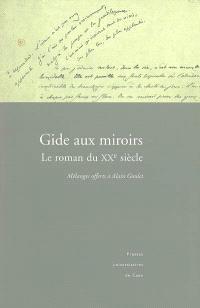 Gide aux miroirs : le roman du XXe siècle : mélanges offerts à Alain Goulet