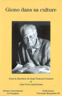 Giono dans sa culture : actes du colloque international de Perpignan et Montpellier, 27, 28, 29 et 30 mars 2001