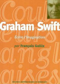 Graham Swift : écrire l'imagination