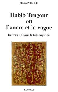 Habib Tengour ou L'ancre et la vague : traverses et détours du texte maghrébin