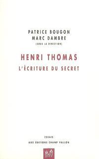 Henri Thomas : l'écriture du secret