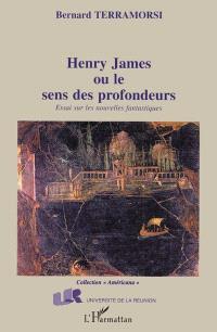 Henry James ou Le sens des profondeurs : essai sur les nouvelles fantastiques