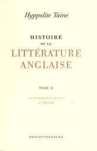 Histoire de la littérature anglaise. Volume 2, La Renaissance (suite), le théâtre