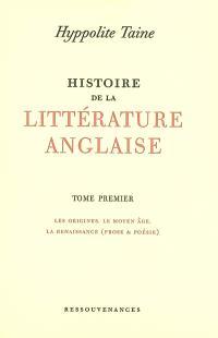 Histoire de la littérature anglaise. Volume 1, Les origines, le Moyen Age, la Renaissance (prose & poésie)