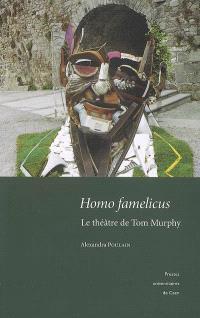 Homo famelicus : le théâtre de Tom Murphy