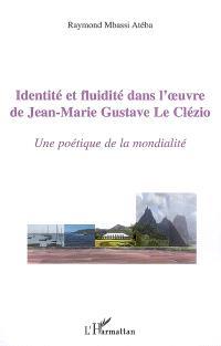 Identité et fluidité dans l'oeuvre de Jean-Marie Gustave Le Clézio : une poétique de la modernité