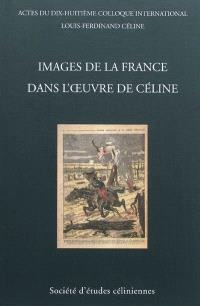 Images de la France dans l'oeuvre de Céline : actes du dix-huitième colloque international Louis-Ferdinand Céline, Dinard, 2-4 juillet 2010