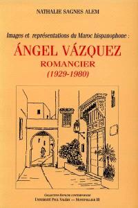 Images et représentations du Maroc hispanophone : Angel Vazquez, romancier, 1929-1980