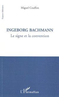 Ingeborg Bachmann : le signe et la convention