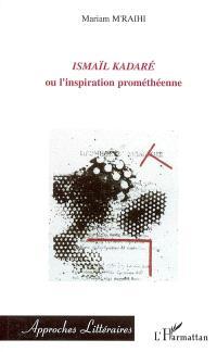 Ismail Kadaré ou L'inspiration prométhéenne