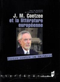 J. M. Coetzee et la littérature européenne : écrire contre la barbarie