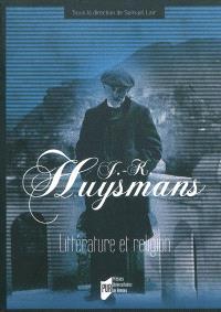 J.-K. Huysmans : littérature et religion : actes du colloque du département des lettres de l'Institut catholique de Rennes
